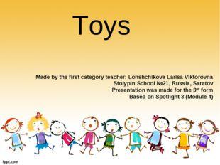 Toys Made by the first category teacher: Lonshchikova Larisa Viktorovna Stoly