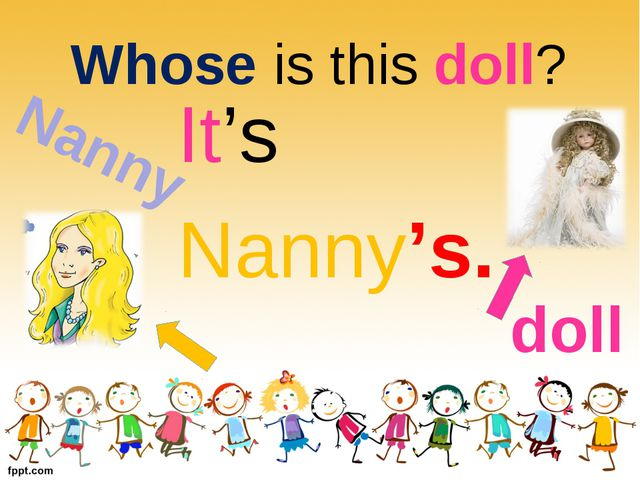 Whose is this doll? Nanny It's Nanny's. doll