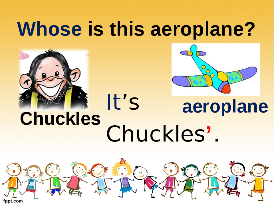 Whose is this aeroplane? Chuckles aeroplane It's Chuckles'.