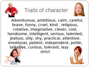 Traits of character Adventurous, ambitious, calm, careful, brave, funny, crue