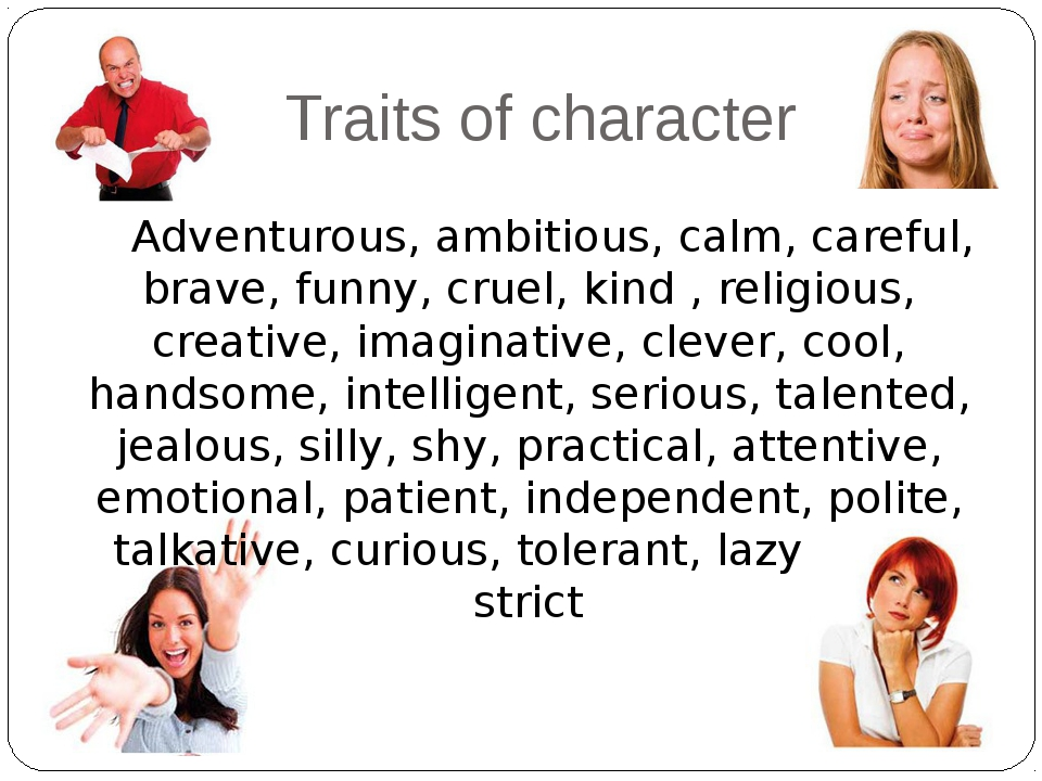 Traits of character Adventurous, ambitious, calm, careful, brave, funny, crue...
