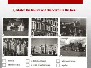 4) Match the houses and the words in the box.