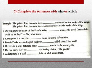 5) Complete the sentences with who or which.