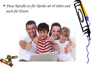 Diese Novelle ist für Kinder ab 10 Jahre und auch für Eltern