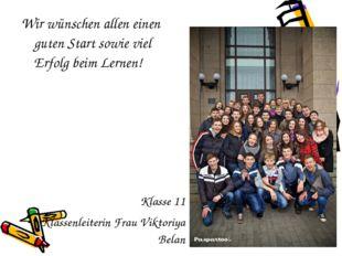 Wir wünschen allen einen guten Start sowie viel Erfolg beim Lernen! Klasse 11