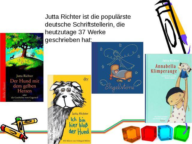 Jutta Richter ist die populärste deutsche Schriftstellerin, die heutzutage 37...