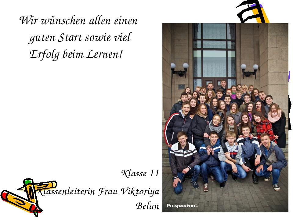 Wir wünschen allen einen guten Start sowie viel Erfolg beim Lernen! Klasse 11...