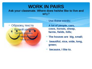 WORK IN PAIRS Ask your classmate. Where does he/she like to live and why? Use