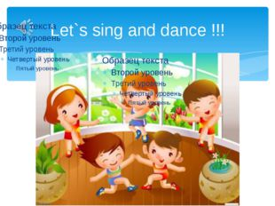 Let`s sing and dance !!!