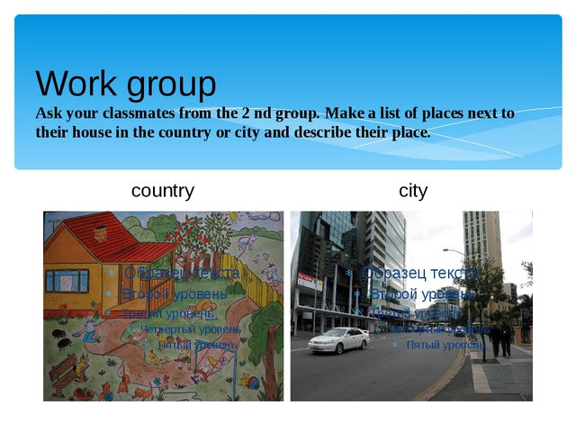Work group Ask your classmates from the 2 nd group. Make a list of places nex...