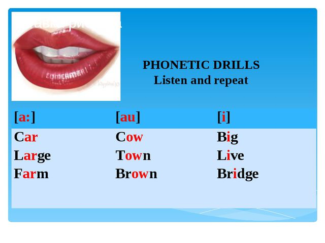 PHONETIC DRILLS Listen and repeat [a:] [au] [i] Car Large Farm Cow Town Brown...