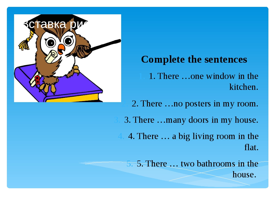 Complete the sentences 1. There …one window in the kitchen. 2. There …no post...
