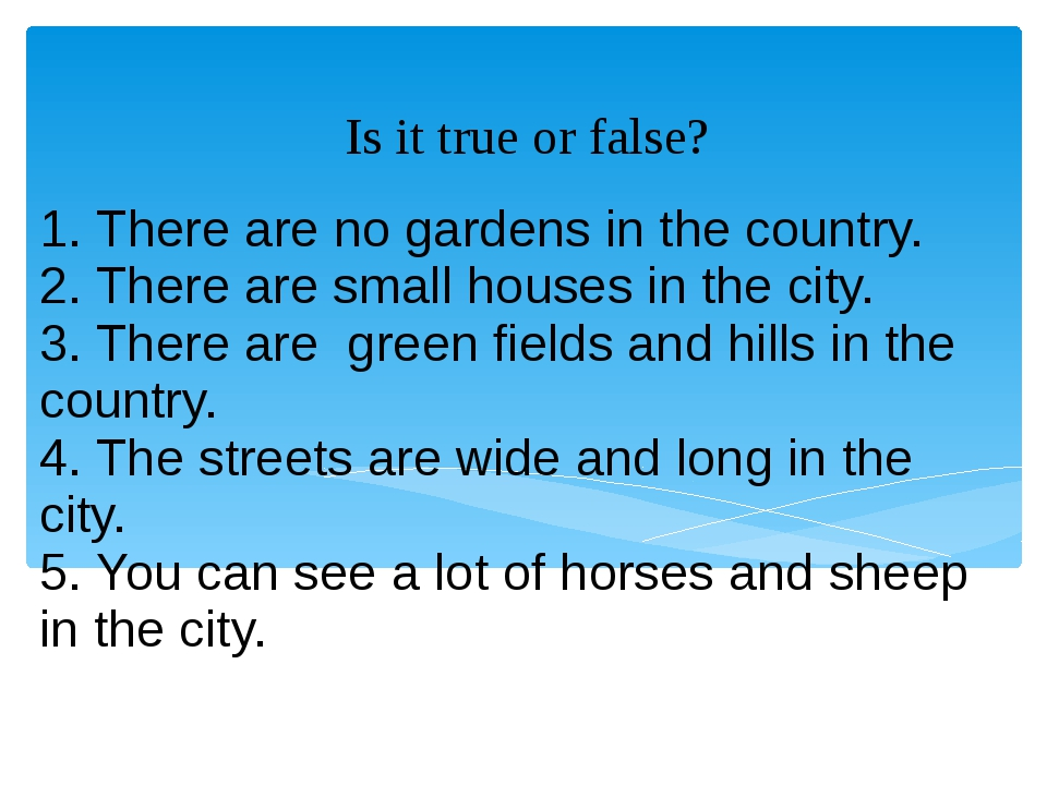 1. There are no gardens in the country. 2. There are small houses in the city...