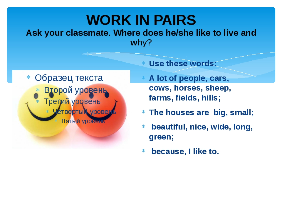 WORK IN PAIRS Ask your classmate. Where does he/she like to live and why? Use...