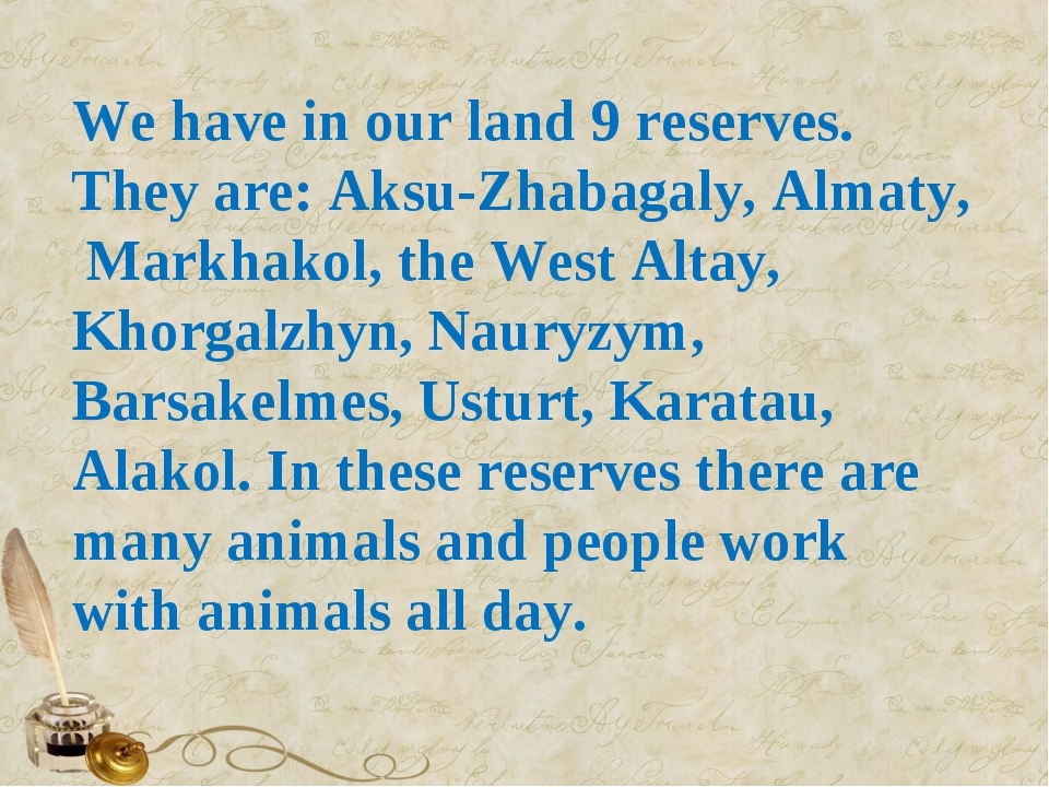 We have in our land 9 reserves. They are: Aksu-Zhabagaly, Almaty, Markhakol,...