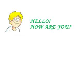 HELLO! HOW ARE YOU? My name is Sam. I am a student. I want to tell you about