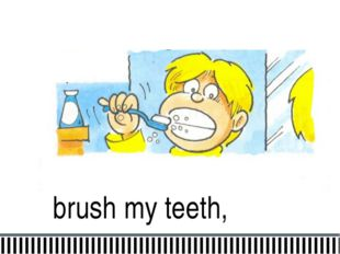 brush my teeth,
