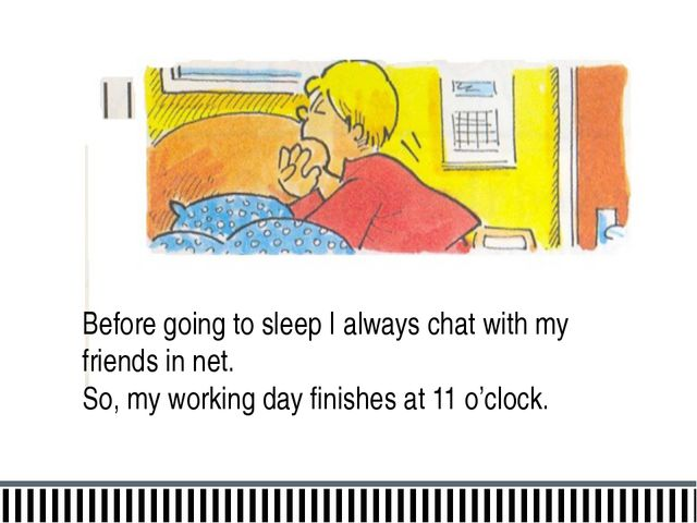 Before going to sleep I always chat with my friends in net. So, my working da...
