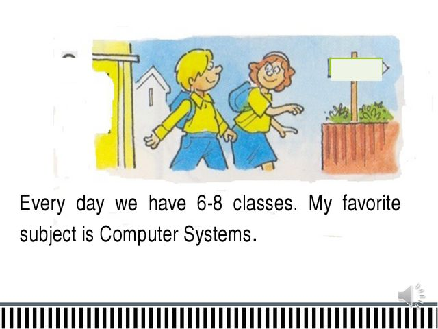 Every day we have 6-8 classes. My favorite subject is Computer Systems. college