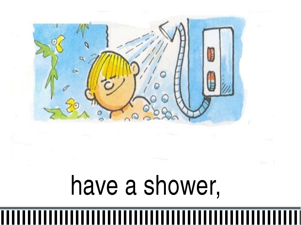 have a shower,