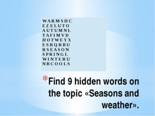 Find 9 hidden words on the topic «Seasons and weather». W A R M S H C E Z E L