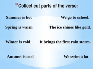 Collect cut parts of the verse: Summer is hot We go to school. Spring is warm