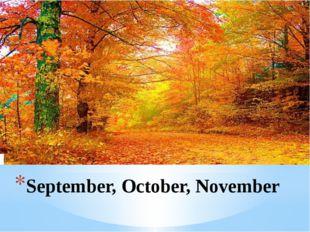 September, October, November
