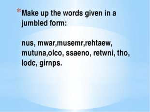 Make up the words given in a jumbled form: nus, mwar,musemr,rehtaew, mutuna,o