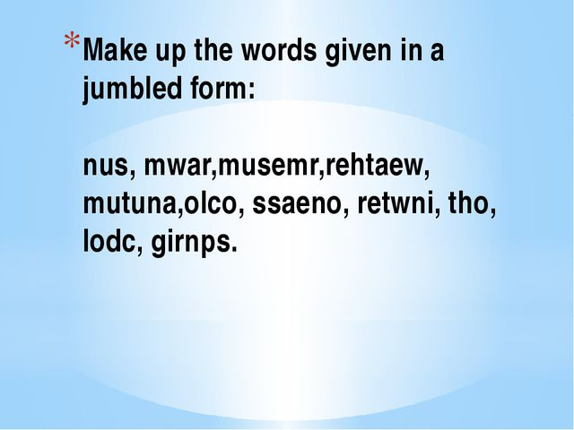 Make up the words given in a jumbled form: nus, mwar,musemr,rehtaew, mutuna,o...