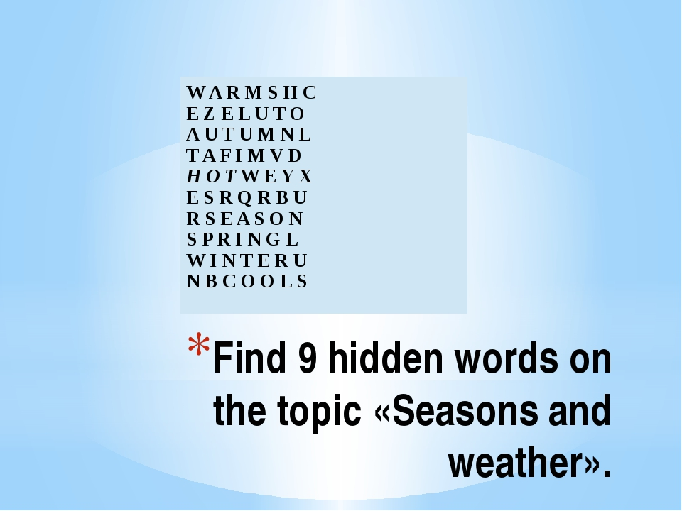 Find 9 hidden words on the topic «Seasons and weather». W A R M S H C E Z E L...