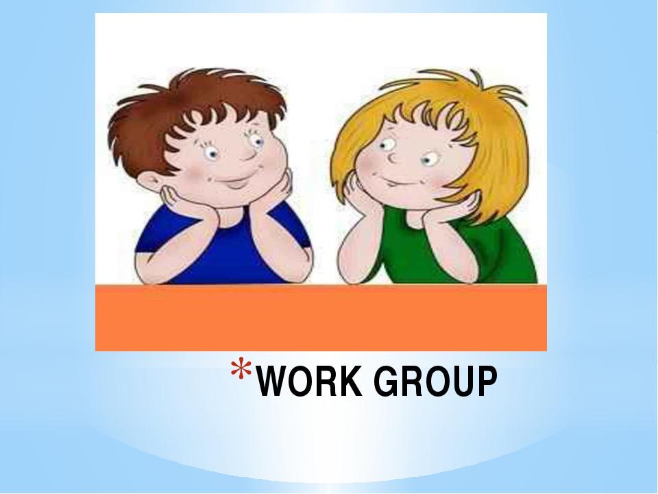 WORK GROUP