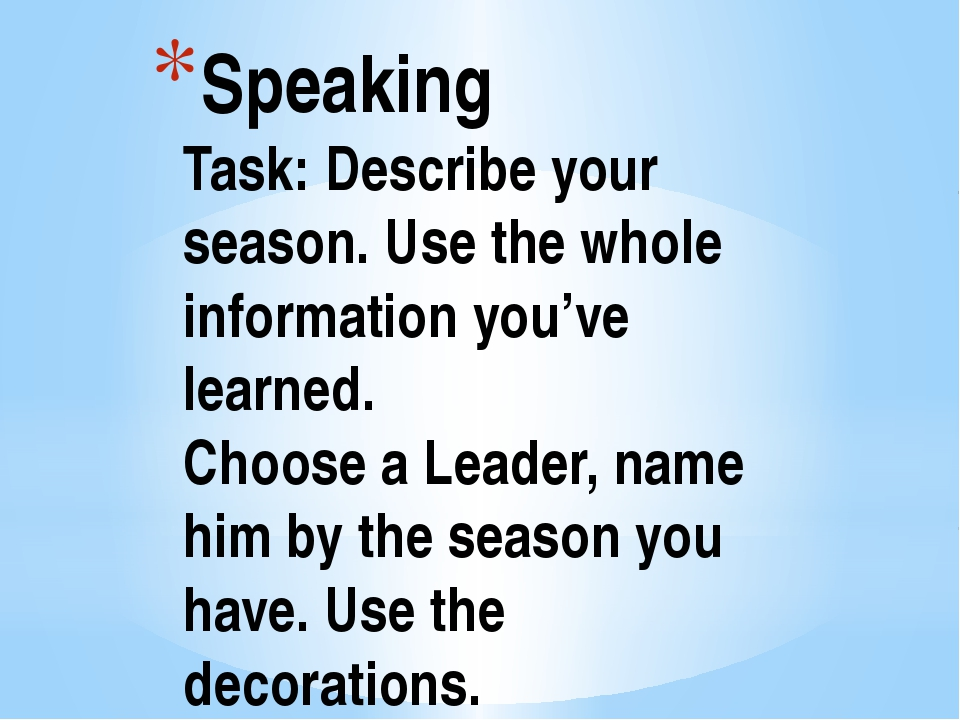 Speaking Task: Describe your season. Use the whole information you've learned...