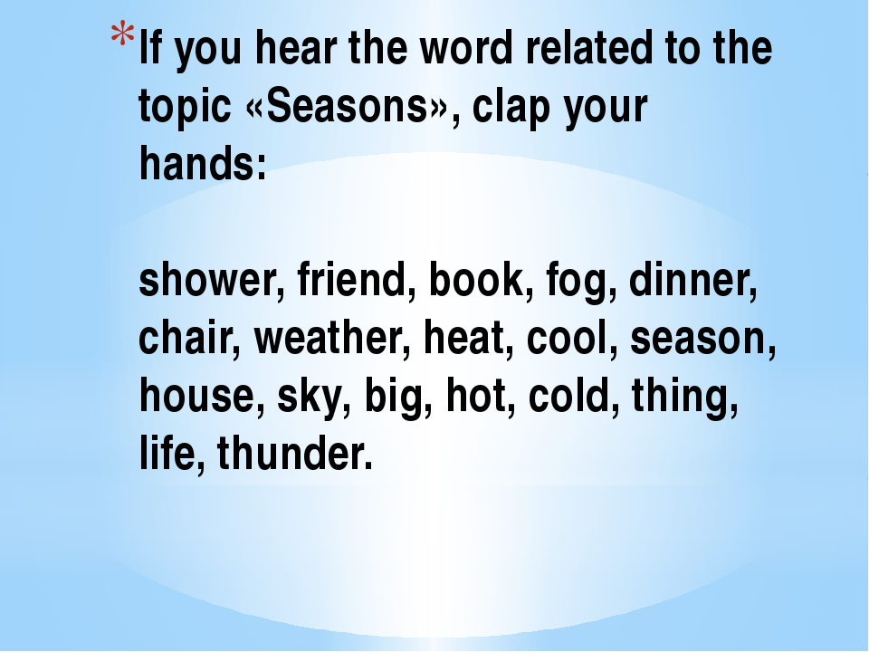 If you hear the word related to the topic «Seasons», clap your hands: shower,...