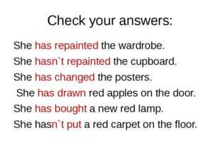 Check your answers: She has repainted the wardrobe. She hasn`t repainted the