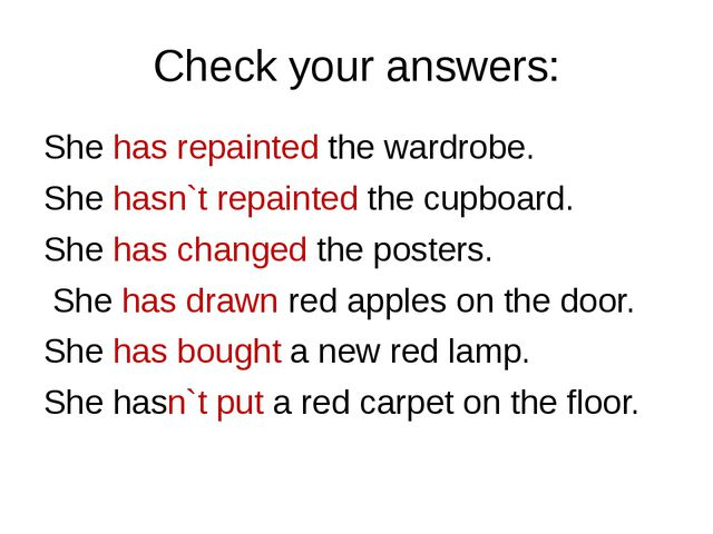 Check your answers: She has repainted the wardrobe. She hasn`t repainted the...