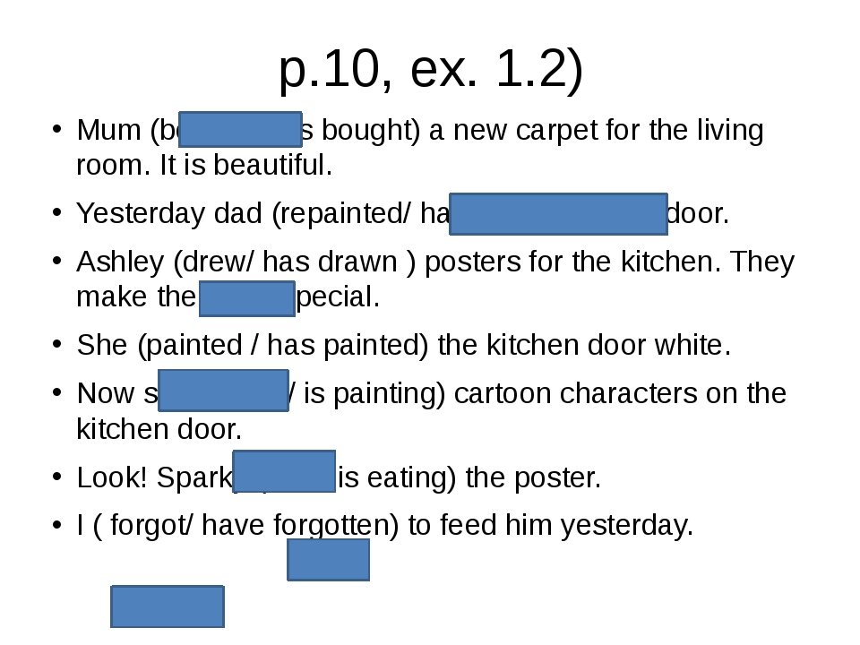 p.10, ex. 1.2) Mum (bought/ has bought) a new carpet for the living room. It...