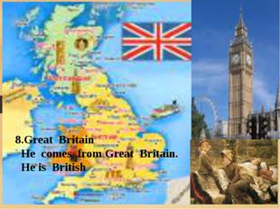 8.Great Britain He comes from Great Britain. He is British
