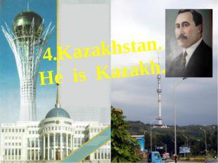 4.Kazakhstan. He is Kazakh.