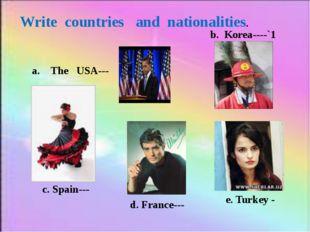 Write countries and nationalities. a. The USA--- b. Korea----`1 c. Spain--- d
