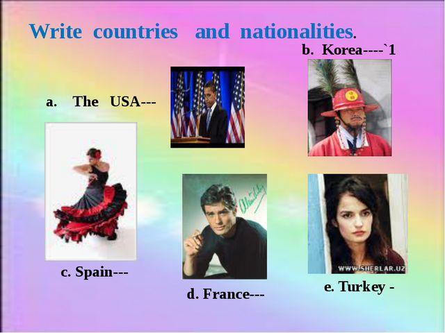 Write countries and nationalities. a. The USA--- b. Korea----`1 c. Spain--- d...