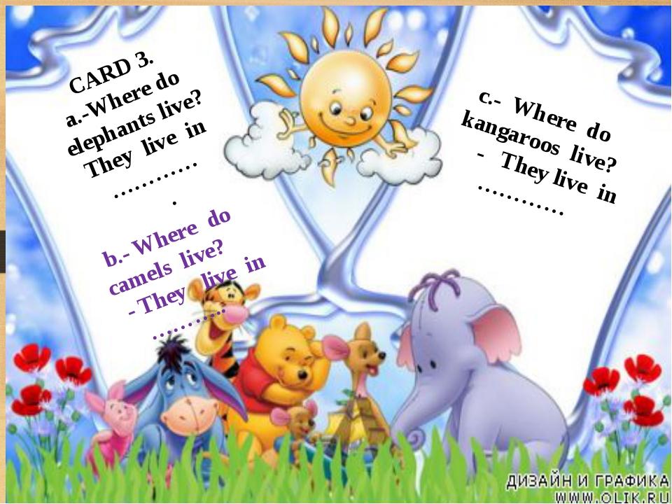 c.- Where do kangaroos live? - They live in ………… CARD 3. a.-Where do elephant...
