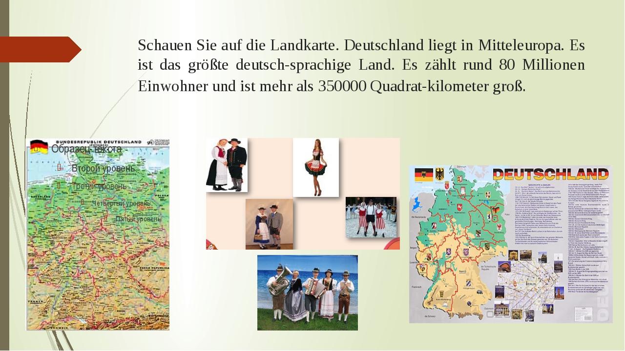 Schauen Sie auf die Landkarte. Deutschland liegt in Mitteleuropa. Es ist das...