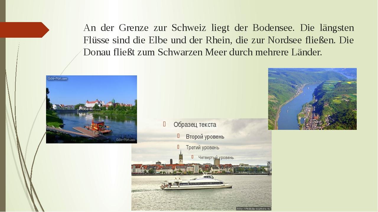 An der Grenze zur Schweiz liegt der Bodensee. Die längsten Flüsse sind die El...