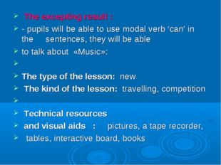 The excepting result :	 - pupils will be able to use modal verb 'can' in the