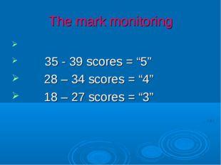 "The mark monitoring 35 - 39 scores = ""5"" 28 – 34 scores = ""4"" 18 – 27 scores"