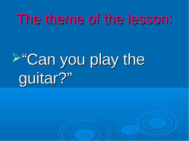 "The theme of the lesson: ""Can you play the guitar?"""