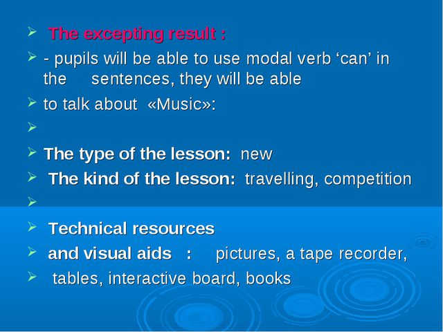 The excepting result :	 - pupils will be able to use modal verb 'can' in the...