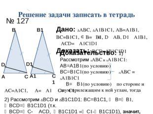 Решение задачи записать в тетрадь № 127 A B C A1 B1 C1 D1 D Дано: ∆ABC, ∆A1B1