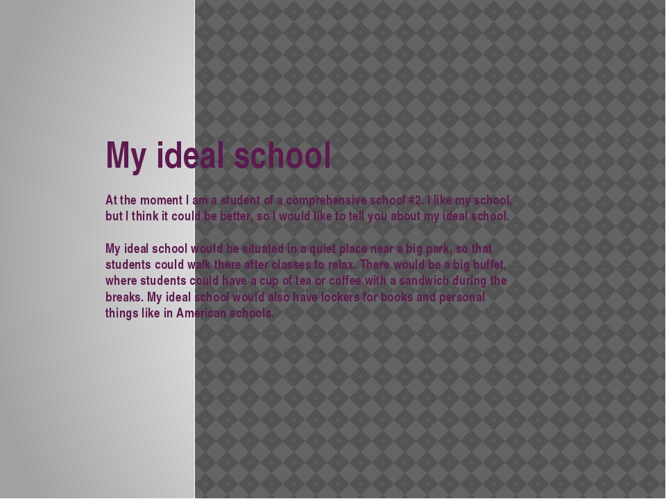 My ideal school At the moment I am а student of a comprehensive school #2. I...