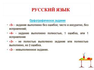 РУССКИЙРУССКИЙ ЯЗЫК ЯЗЫК Орфографическое задание «5» - задание выполнено без